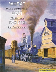 Wheat Belt Route: Wichita Northwestern, The Story of a Dust Bowl Railroad