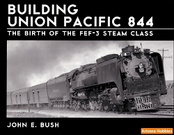 Building Union Pacific 844: The Birth of the FEF-3 Steam Class