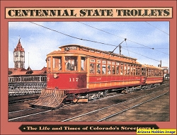 Centennial State Trolleys: The Life and Times of Colorado's Streetcars