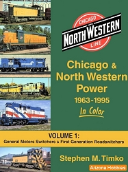 Chicago & North Western Power 1963-1995 In Color Vol. 1: EMD Switchers and First-Generation Road-switchers
