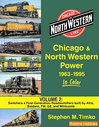 Chicago & North Western Power 1963-1995 In Color Vol. 2: Built by ALCO, Baldwin, Fairbanks-Morse, General Electric, and Whitcomb