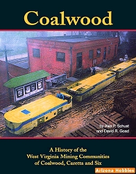 Coalwood: A History of the West Virginia Coal Mining Communities of Coalwood, Caretta and Six