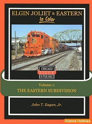 Elgin Joliet & Eastern In Color Vol. 1: Eastern Subdivision