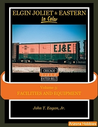 Elgin Joliet & Eastern In Color Vol. 3: Facilities and Equipment