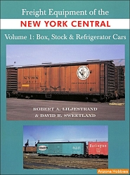 Freight Equipment of the New York Central Vol. 1: Box, Stock and Refrigerator Cars