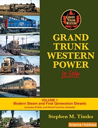 Grand Trunk Western Power In Color Vol. 1: Modern Steam and First-Generation Diesels