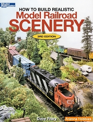 How to Build Realistic Model Railroad Scenery, Third Edition