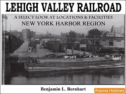 Lehigh Valley Railroad: A Select Look at Locations and Facilities Vol. 1