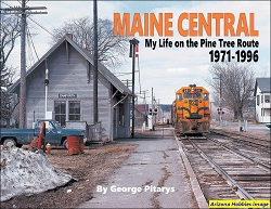 Maine Central: My Life on the Pine Tree Route 1971-1996