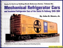 Mechanical Refrigerator Cars and Insulated Refrigerator Cars of the Santa Fe Railway 1949-1988