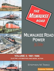 Milwaukee Road Power In Color Vol. 3: 1961-1986 Electric Locomotives and Diesel Action
