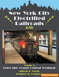 New York City Electrified Railroads In Color Vol. 1: Lines Into Grand Central Terminal