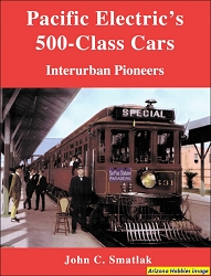Pacific Electric's 500-Class Cars: Interurban Pioneers