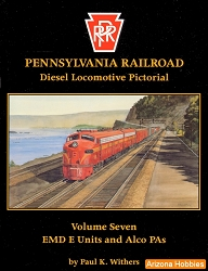 Pennsylvania Railroad Diesel Locomotive Pictorial Vol. 07: EMD E-units and ALCo Pas