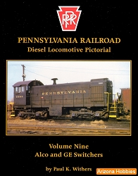Pennsylvania Railroad Diesel Locomotive Pictorial Vol. 09: ALCo and GE Switchers