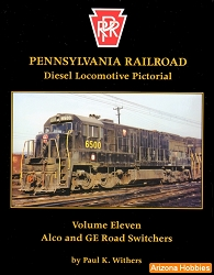 Pennsylvania Railroad Diesel Locomotive Pictorial Vol. 11: ALCo and GE Road-Switchers