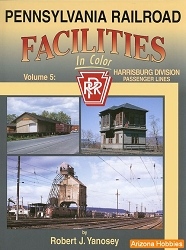 Pennsylvania Railroad Facilities In Color Vol. 5: Harrisburg Division Passenger