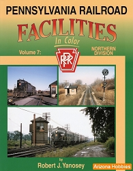 Pennsylvania Railroad Facilities In Color Vol. 7: Northern Division