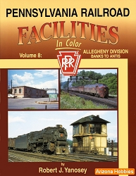 Pennsylvania Railroad Facilities In Color Vol. 8: Allegheny Division Banks to Antis
