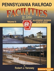 Pennsylvania Railroad Facilities In Color Vol. 9: Allegheny Division Antis to Derry