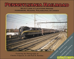 Pennsylvania Railroad: A Select Look at Locations Around Harrisburg, Reading, Philadelphia and the P-RSL