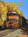 Railroads of the Pine Tree State Vol. 2