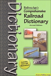 Railway Age's Comprehensive Railroad Dictionary