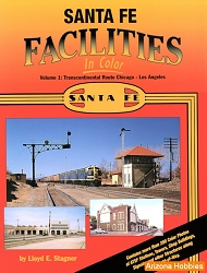 Santa Fe Facilities In Color Vol. 1: Chicago to Los Angeles