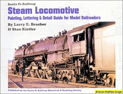 Santa Fe Railway Steam Locomotive Painting, Lettering and Detail Guide for Model Railroaders