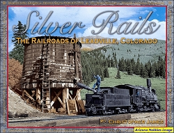 Silver Rails: The Railroads of Leadville, Colorado