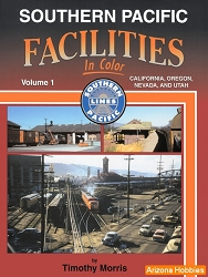 Southern Pacific Facilities In Color Vol. 1: California, Oregon, Nevada and Utah