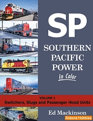 Southern Pacific Power In Color Vol. 1: Switchers, Slugs, and Passenger Hood Units