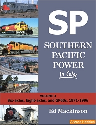 Southern Pacific Power In Color Vol. 3: Six-axles, Eight-axles, and GP60's, 1971-1996