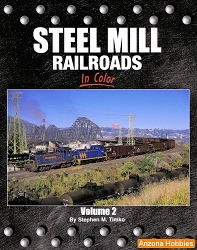 Steel Mill Railroads In Color Vol. 2