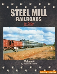 Steel Mill Railroads In Color Vol. 4
