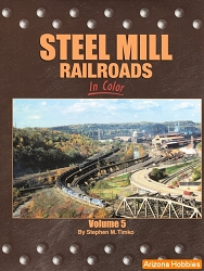 Steel Mill Railroads In Color Vol. 5