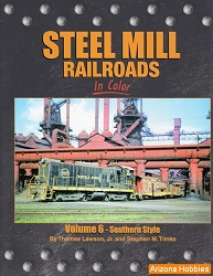 Steel Mill Railroads In Color Vol. 6: Southern Style