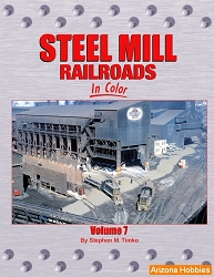 Steel Mill Railroads In Color Vol. 7