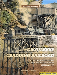 The Degulbeef & Cradding Railroad: History and Construction of a Mining and Logging Model Layout
