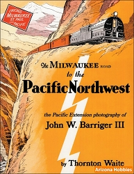 The Milwaukee Road to the Pacific Northwest: the Pacific Extension Photography of John W. Barriger III