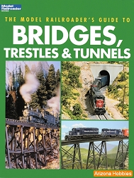 The Model Railroader's Guide to Bridges, Trestles and Tunnels