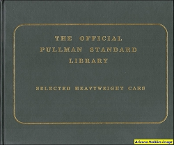 The Official Pullman Standard Library: Selected Heavyweight Cars