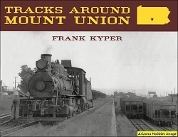 Tracks Around Mount Union: The Narrow Gauge Capital of the East