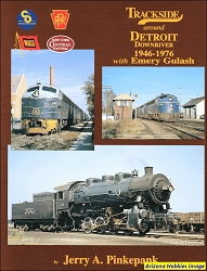 Trackside Around Detroit Downriver 1946-1976 with Emery Gulash (Trackside #37)