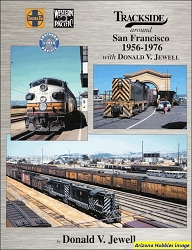 Trackside Around San Francisco 1956-1976 with Donald Jewell
