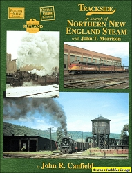 Trackside in Search of Northern New England Steam with john T. Morrison