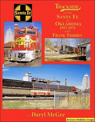 Trackside on the Santa Fe Railway In Oklahoma 1957-1973 with Frank Tribbey