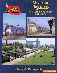 Wabash Railroad Trackside 1954-1974 With Emery Gulash