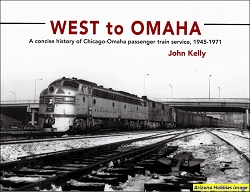 West to Omaha: A Concise History of Chicago-Omaha Passenger Train Service, 1945-1971